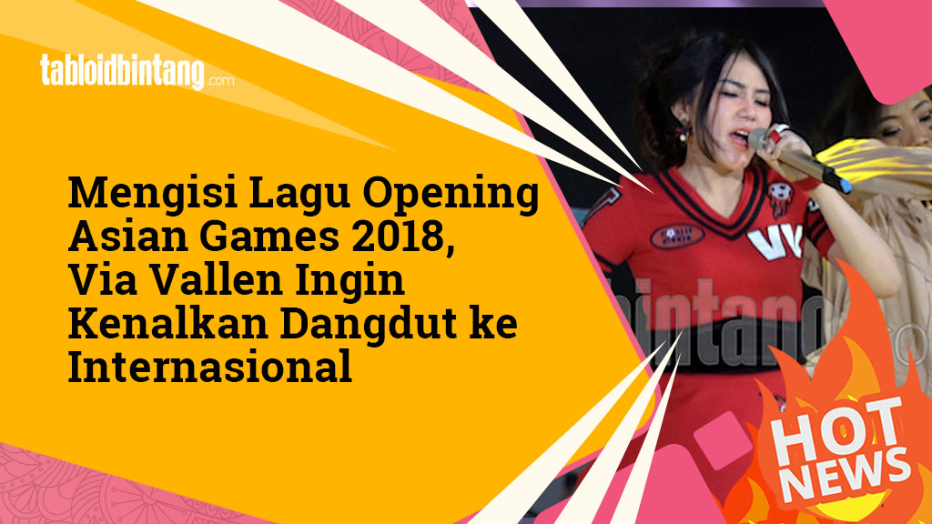 Isi Lagu Opening Asian Games 2018, Via Vallen Ingin Dangdut Mendunia